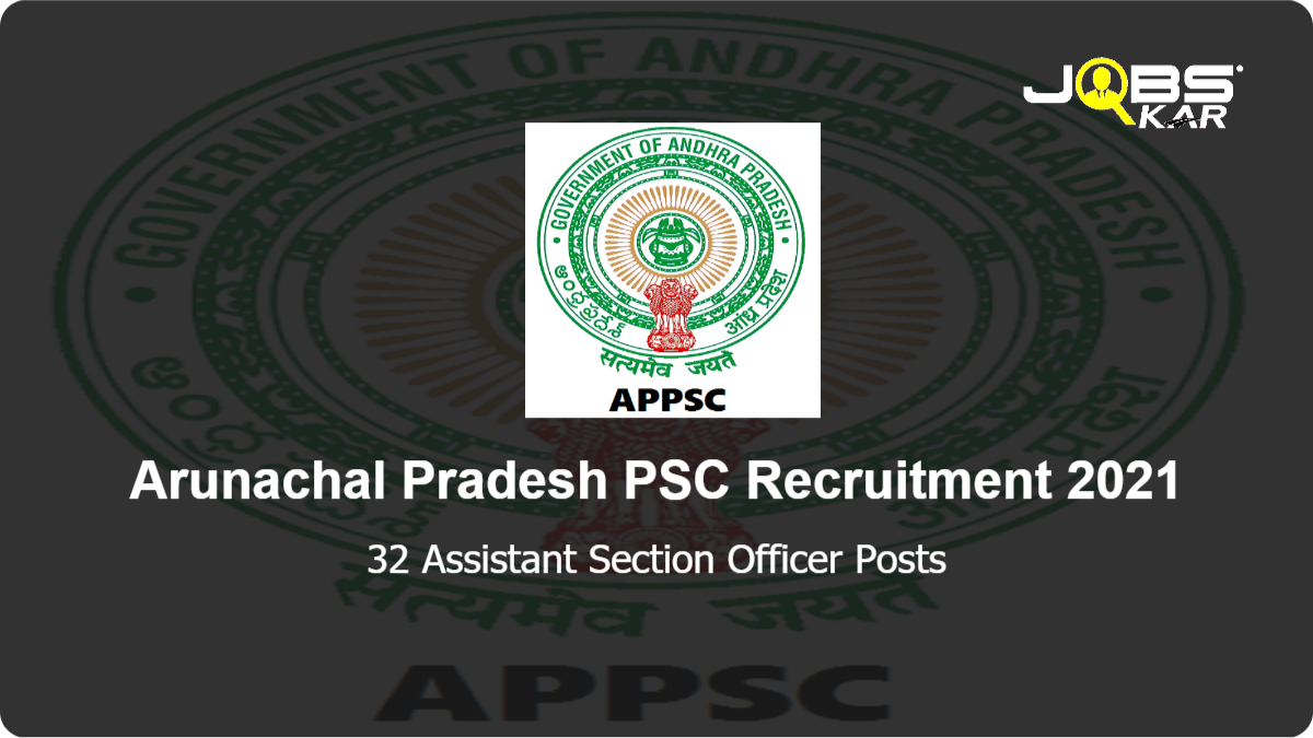 Arunachal Pradesh PSC Recruitment 2021: Apply Online for 32 Assistant Section Officer Posts