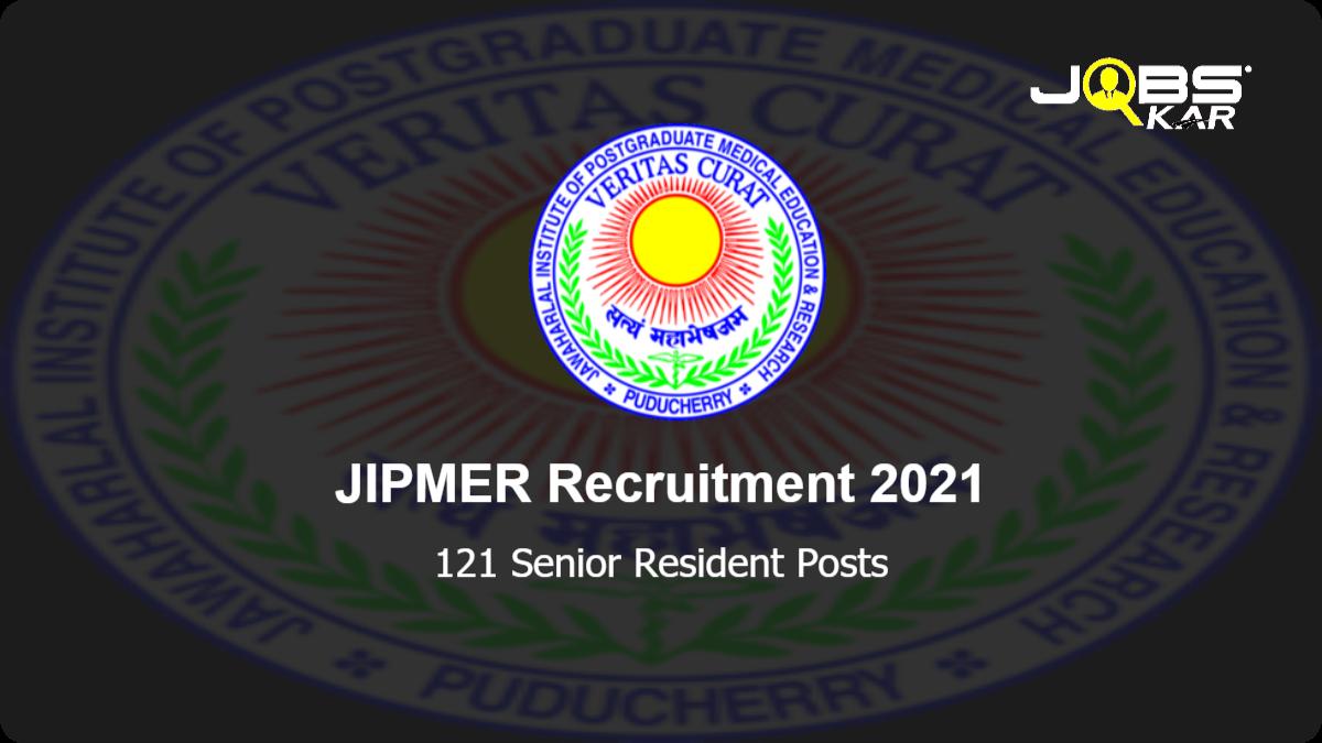 JIPMER Recruitment 2021: Apply Online for 121 Senior Resident Posts