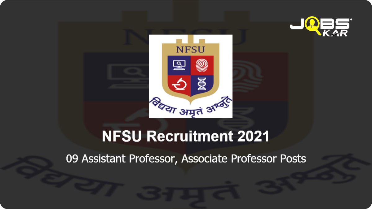 NFSU Recruitment 2021: Walk in for 09 Assistant Professor, Associate Professor Posts
