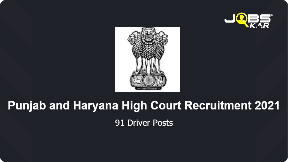 Punjab and Haryana High Court Recruitment 2021: Apply Online for 91 Driver Posts