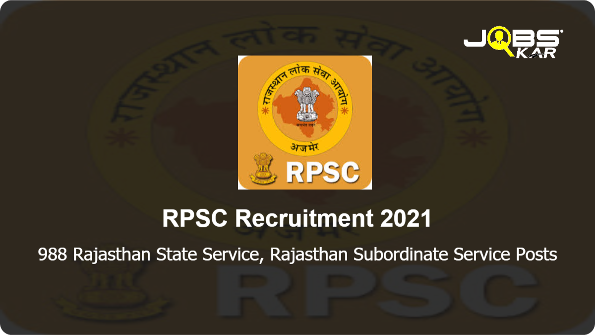 RPSC Recruitment 2021: Apply Online for 988 Rajasthan State Service, Rajasthan Subordinate Service Posts