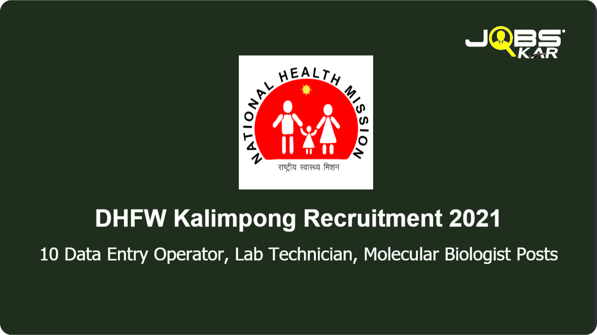 DHFW Kalimpong Recruitment 2021: Walk in for 10 Data Entry Operator, Lab Technician, Molecular Biologist Posts