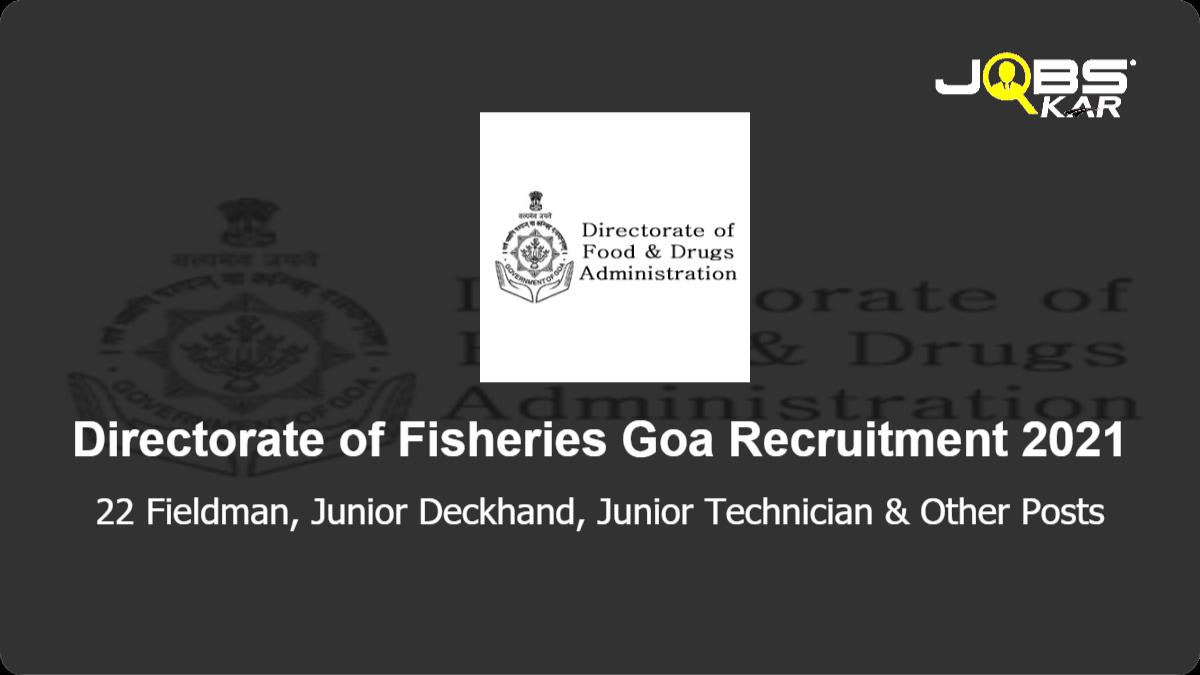 Directorate of Fisheries Goa Recruitment 2021: Apply for 22 Fieldman, Junior Deckhand, Junior Technician, Laboratory Assistant, Fisheries Surveyor, Assistant Supdt. of Fisheries, Bosun Posts