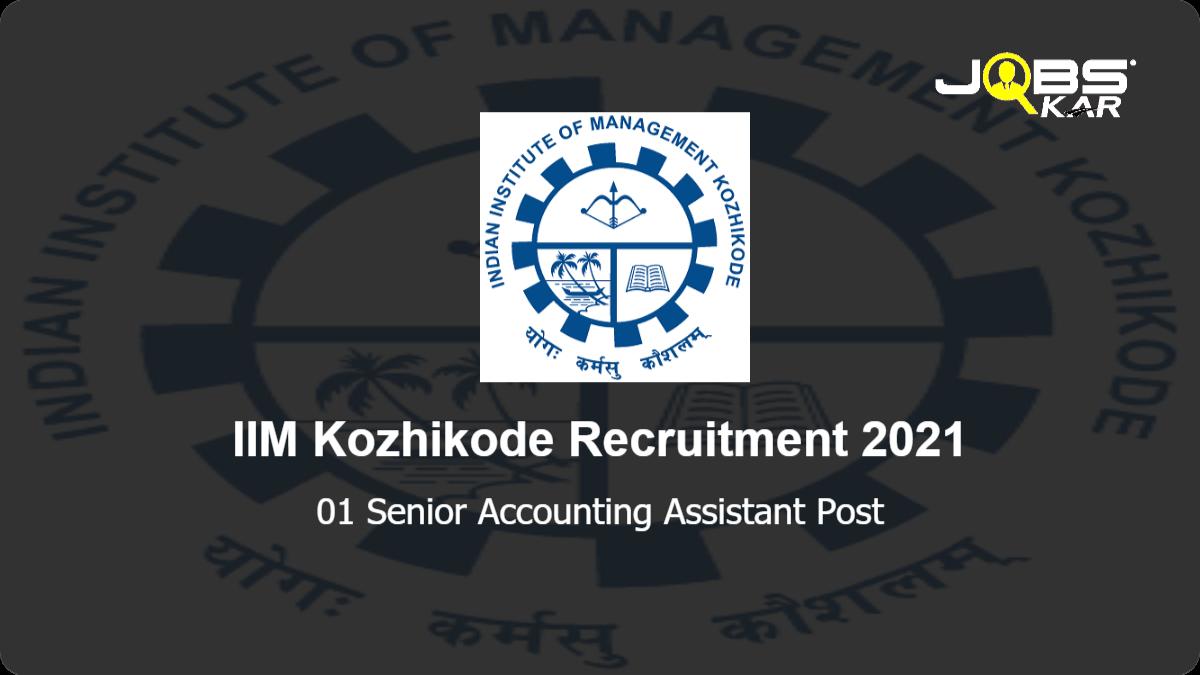 IIM Kozhikode Recruitment 2021: Apply Online for Senior Accounting Assistant Post
