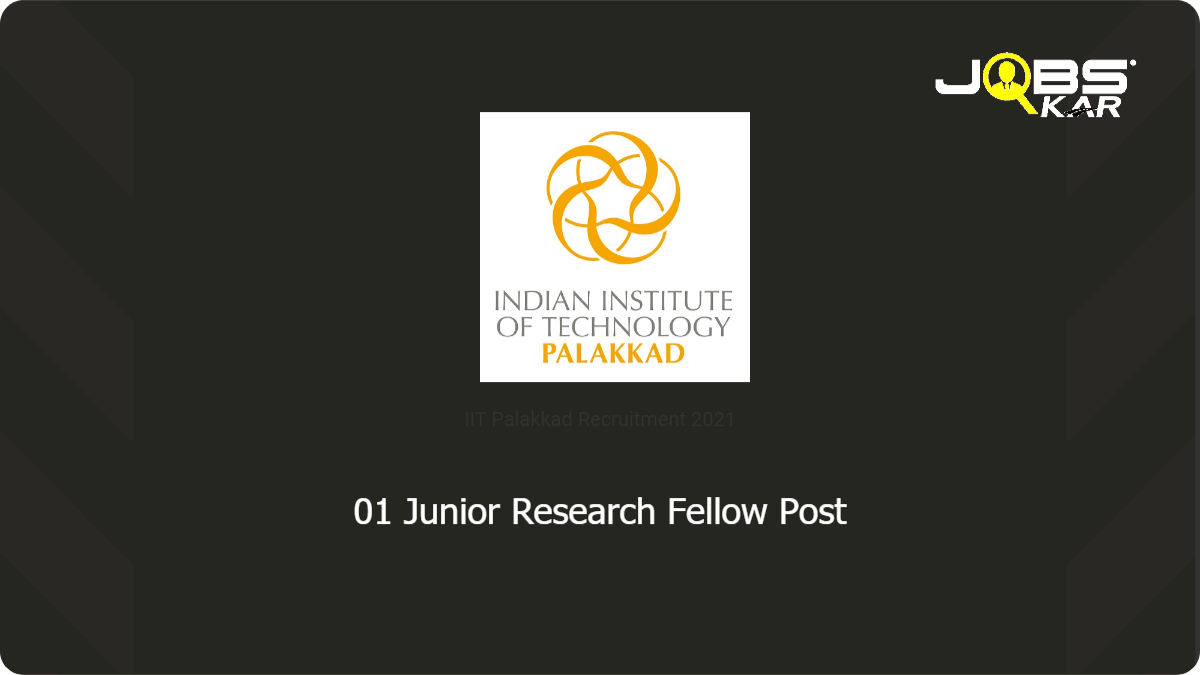 IIT Palakkad Recruitment 2021: Apply for Junior Research Fellow Post