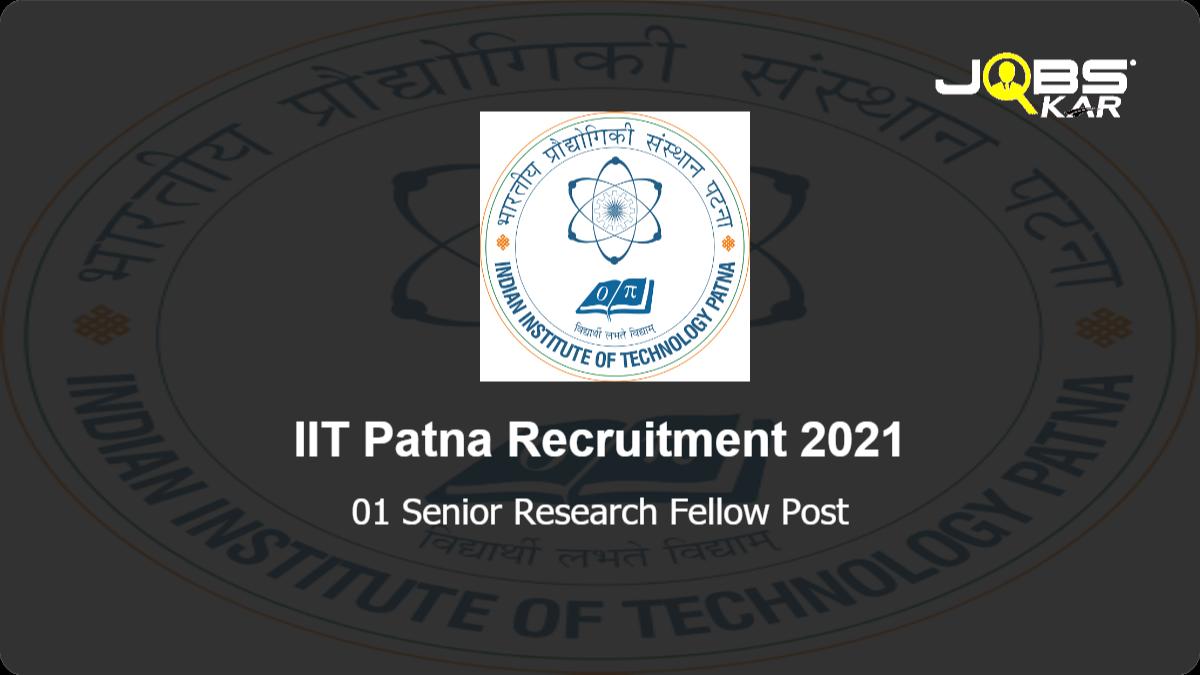 IIT Patna Recruitment 2021: Apply Online for Senior Research Fellow Post
