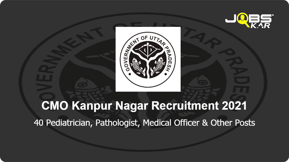 CMO Kanpur Nagar Recruitment 2021: Walk in for 40 Pediatrician, Pathologist, Medical Officer, Emergency Medical Officer, Cardiologist, Consultant Medicine, Female Medical Officer & Other Posts