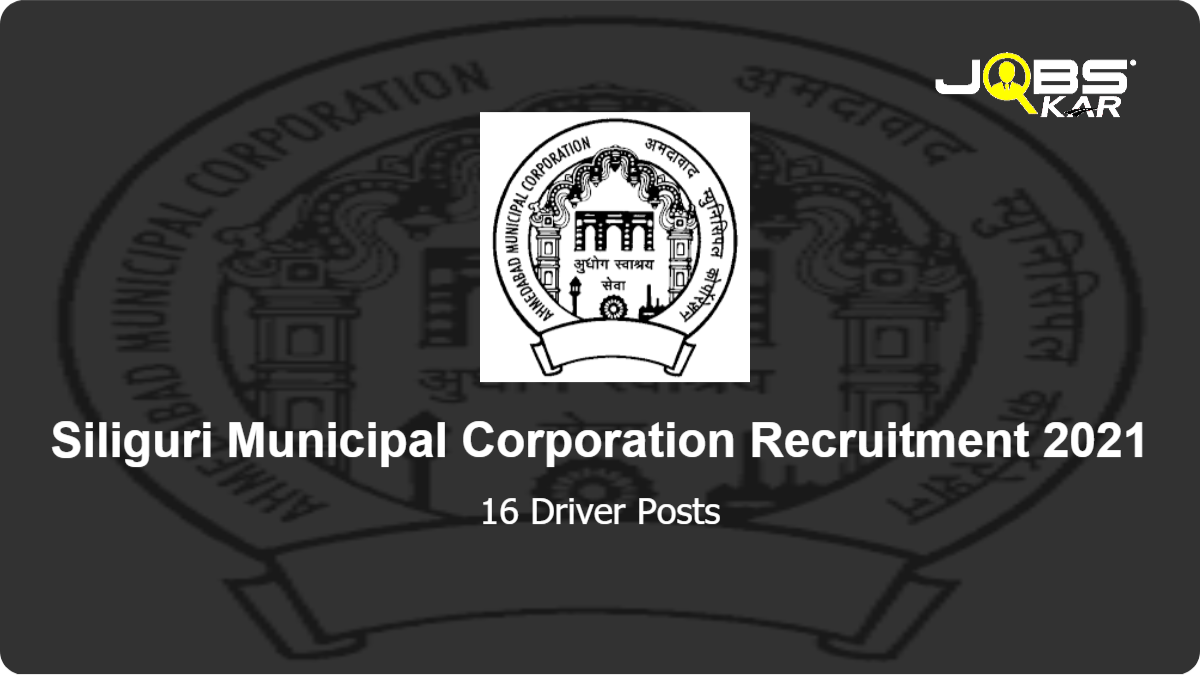 Siliguri Municipal Corporation Recruitment 2021: Apply for 16 Driver Posts