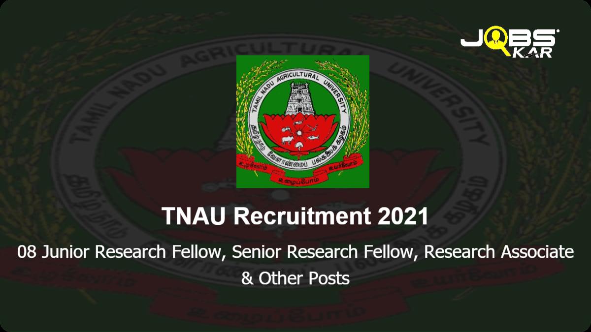 TNAU Recruitment 2021: Walk in for 08 Junior Research Fellow, Senior Research Fellow, Research Associate, Technical Assistant Posts
