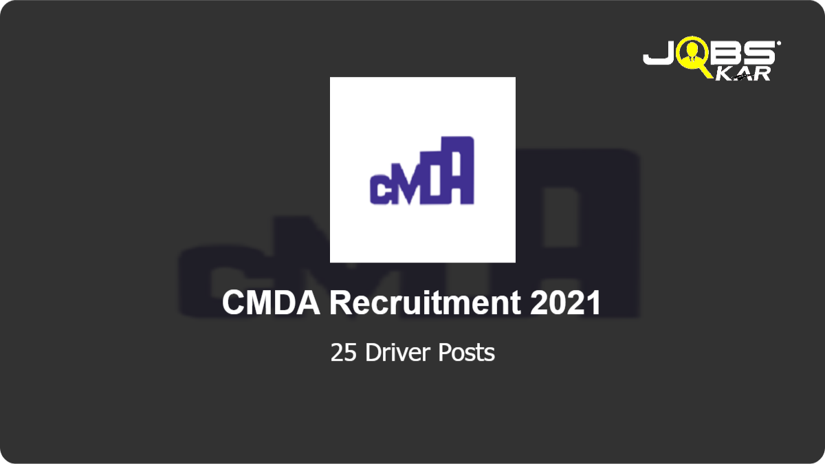 CMDA Recruitment 2021: Apply Online for 25 Driver Posts