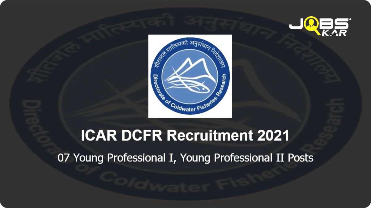 ICAR DCFR Recruitment 2021: Apply for 07 Young Professional I, Young Professional II Posts