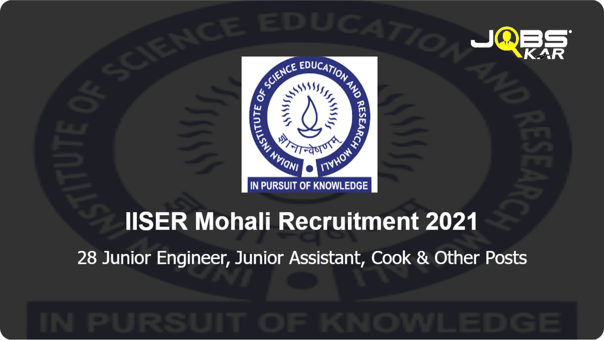 IISER Mohali Recruitment 2021: Apply Online for 28 Junior Engineer, Junior Assistant, Cook, Junior Lab Assistant, Account Superintendent, Physical Education Instructor Posts