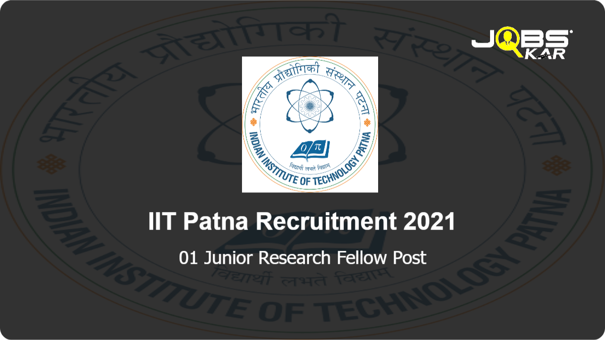 IIT Patna Recruitment 2021: Apply Online for Junior Research Fellow Post