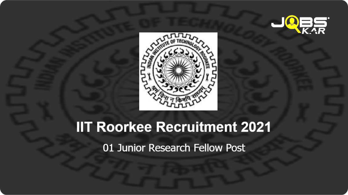IIT Roorkee Recruitment 2021: Apply for Junior Research Fellow Post