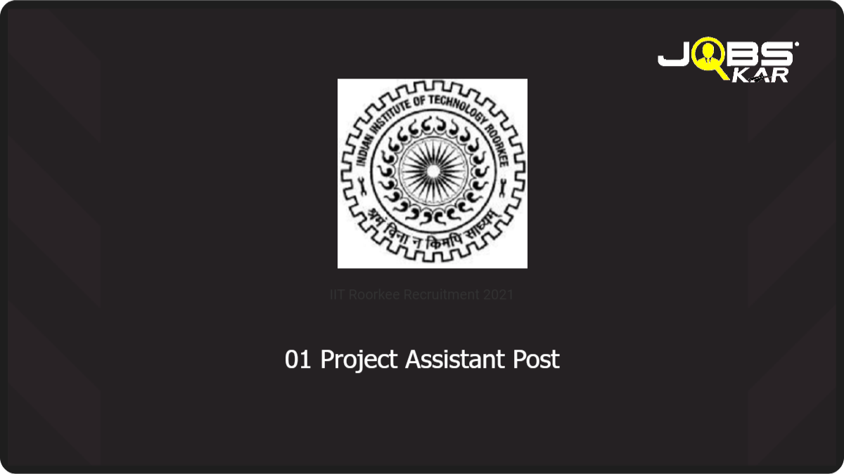 IIT Roorkee Recruitment 2021: Apply for Project Assistant Post