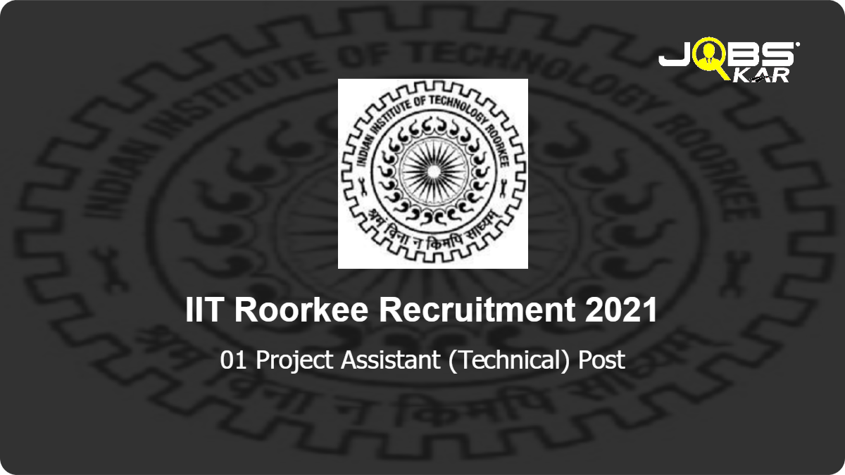 IIT Roorkee Recruitment 2021: Apply Online for Project Assistant (Technical) Post