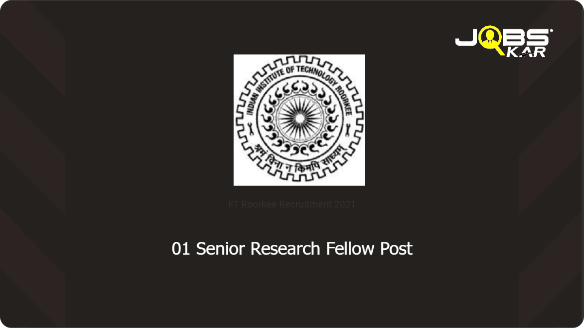 IIT Roorkee Recruitment 2021: Apply Online for Senior Research Fellow Post