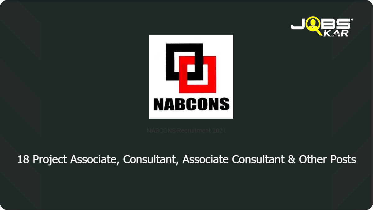 NABCONS Recruitment 2021: Apply Online for 16 Project Associate, Consultant, Associate Consultant, Senior Consultant, Associate Project Consultant Posts