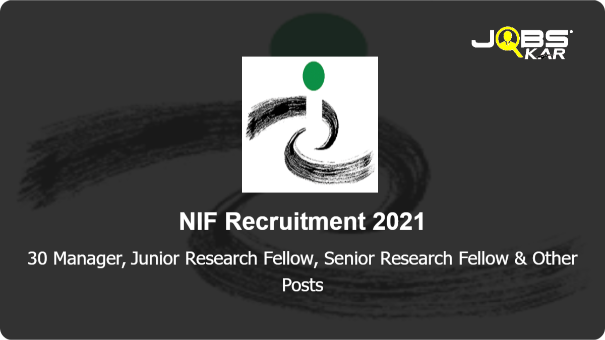 NIF Recruitment 2021: Apply Online for 30 Manager, Junior Research Fellow, Senior Research Fellow, Research Associate III, Associate & OtherPosts