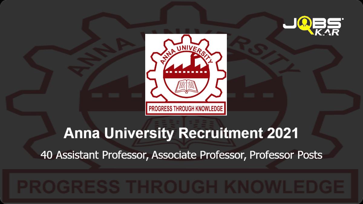 Anna University Recruitment 2021: Apply Online for 40 Assistant Professor, Associate Professor, Professor Posts