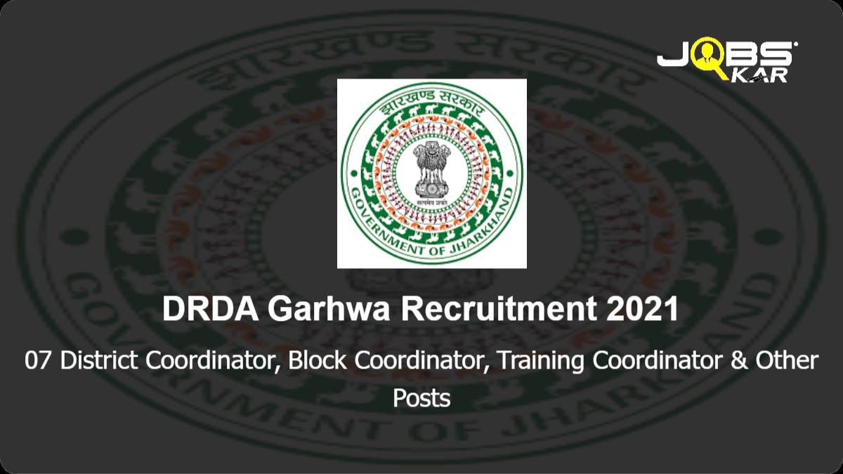 DRDA Garhwa Recruitment 2021: Apply Online for 07 District Coordinator, Block Coordinator, Training Coordinator, Accountant Cum Computer Operator Posts