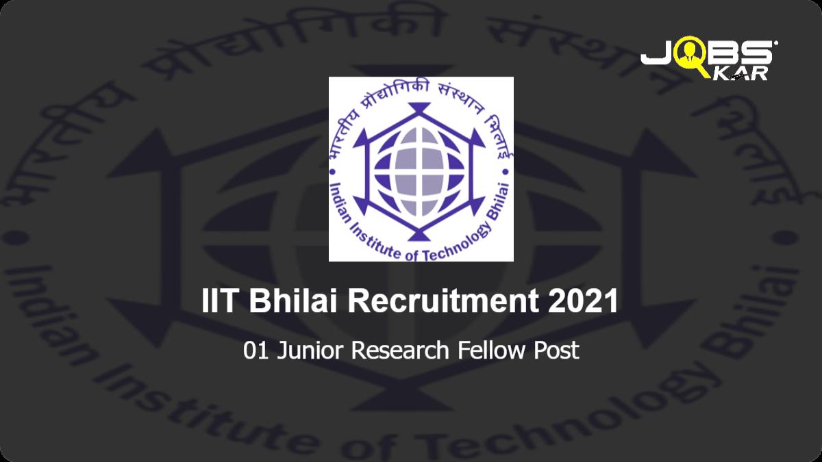 IIT Bhilai Recruitment 2021: Apply Online for Junior Research Fellow Post