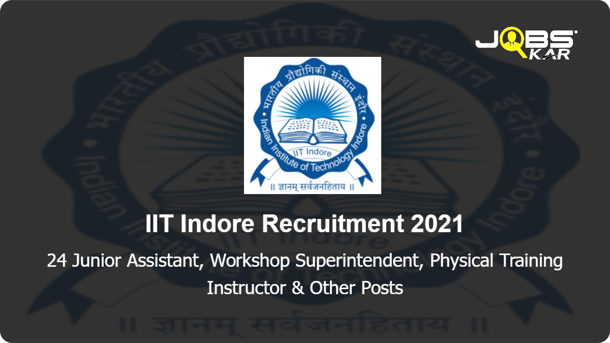 IIT Indore Recruitment 2021: Apply Online for 24 Junior Assistant, Workshop Superintendent, Physical Training Instructor, Junior Superintendent & Other Posts