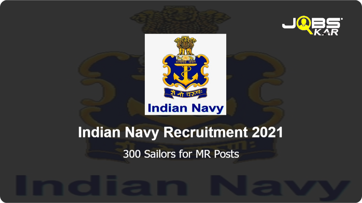 Indian Navy Recruitment 2021: Apply Online for 300 Sailors for MR Posts