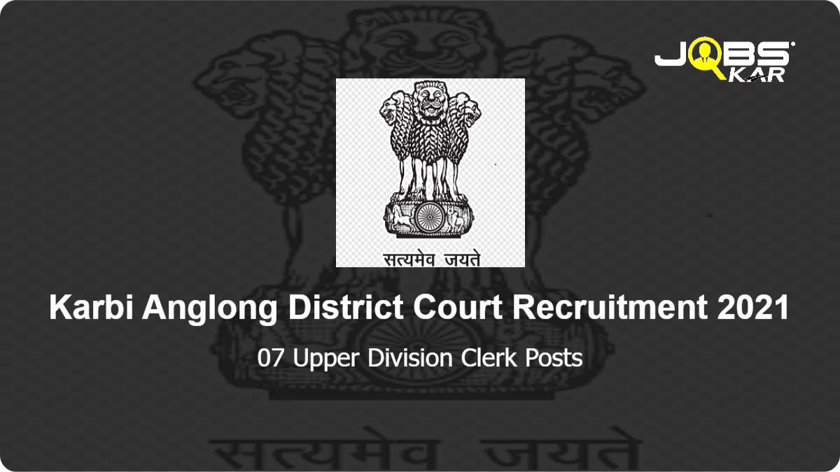 Karbi Anglong District Court Recruitment 2021: Apply for 07 Upper Division Clerk Posts