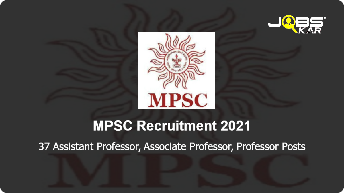 MPSC Recruitment 2021: Apply Online for 37 Assistant Professor, Associate Professor, Professor Posts