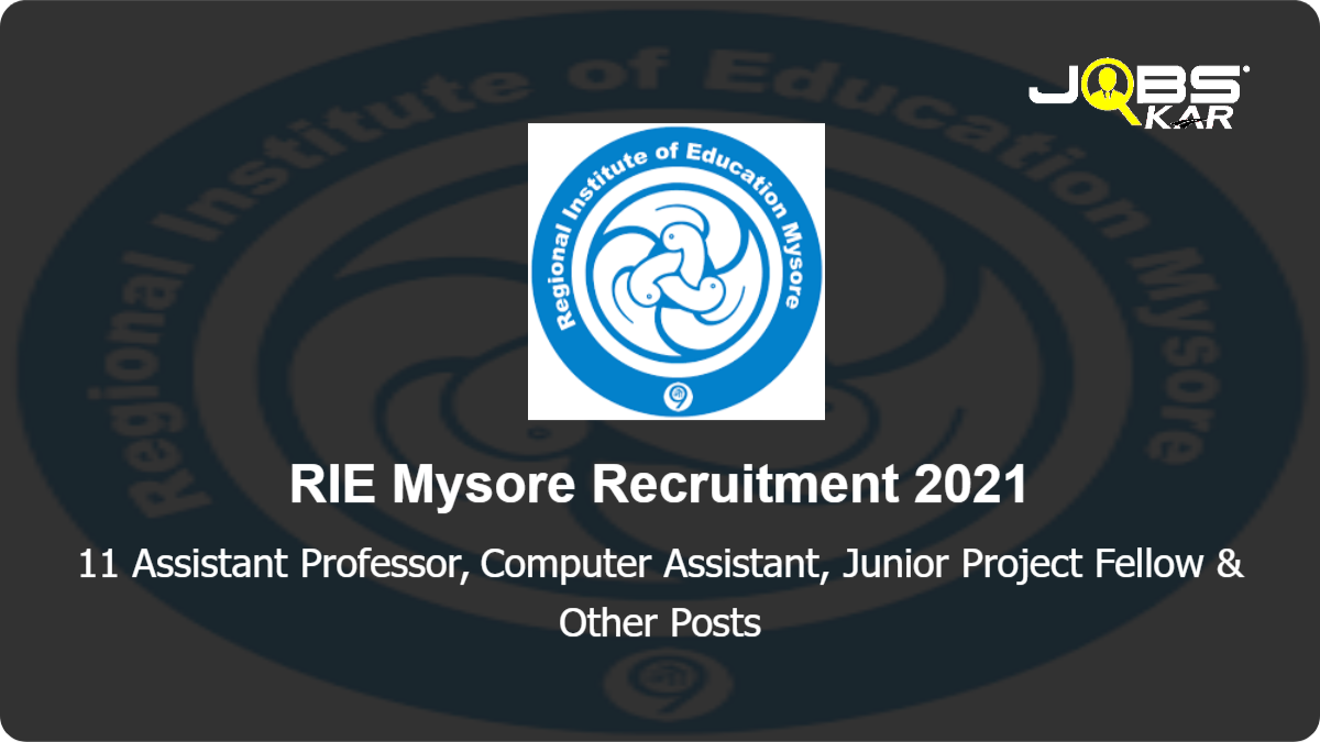 RIE Mysore Recruitment 2021: Walk in for 11 Assistant Professor, Computer Assistant, Junior Project Fellow, Semi-Professional Assistant, Professional Assistant Posts