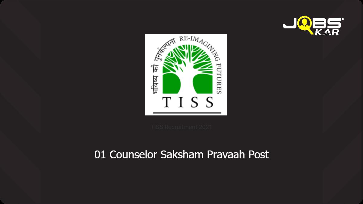 TISS Recruitment 2021: Walk in for Counselor Saksham Pravaah Post