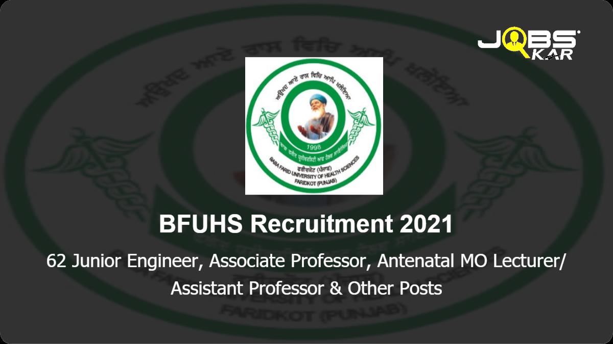 BFUHS Recruitment 2021: Apply for 62 Junior Engineer, Associate Professor, Antenatal MO Lecturer/ Assistant Professor, Professor, Lecturer, Director, Lady Medical Officer Posts