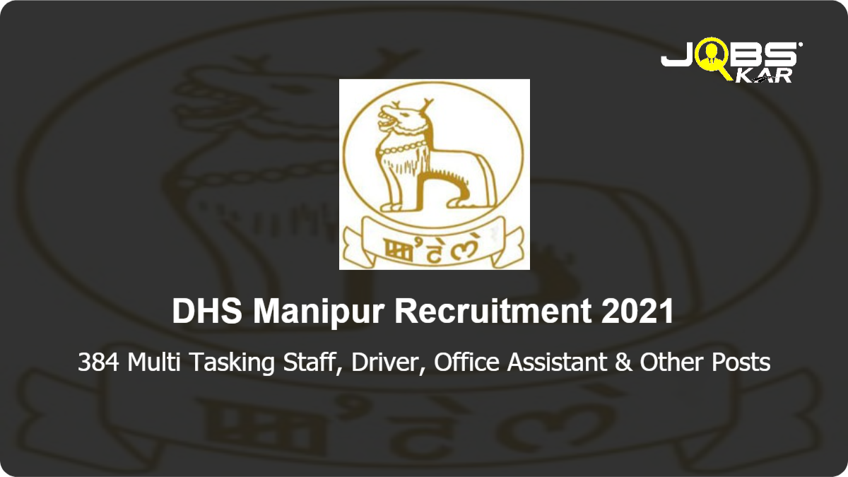 DHS Manipur Recruitment 2021: Apply for 384 Multi Tasking Staff, Driver, Office Assistant, Staff Nurse, Pharmacist, Radiographer, ECG Technician, OT Technician & Other Posts