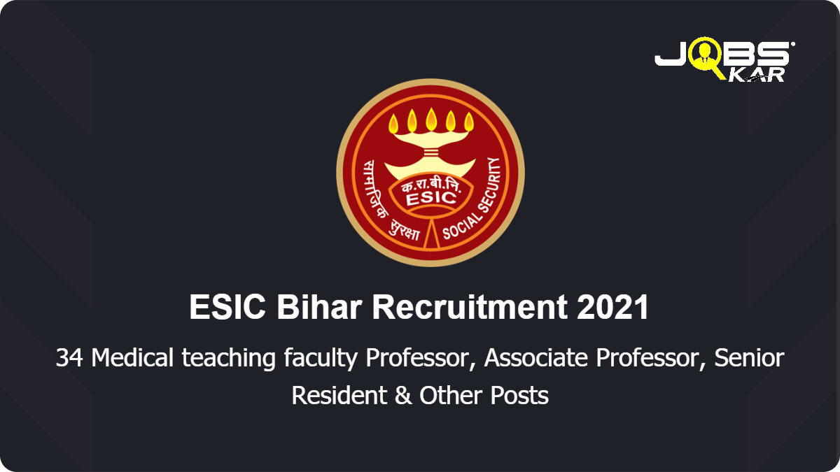 ESIC Bihar Recruitment 2021: Walk in for 34 Assistant Professor, Associate Professor, Senior Resident, Super Specialist, Adjunct Faculty & Other Posts