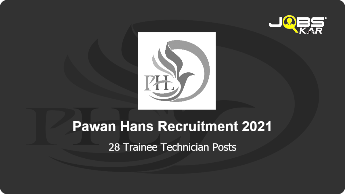 Pawan Hans Recruitment 2021: Apply for 28 Trainee Technician Posts