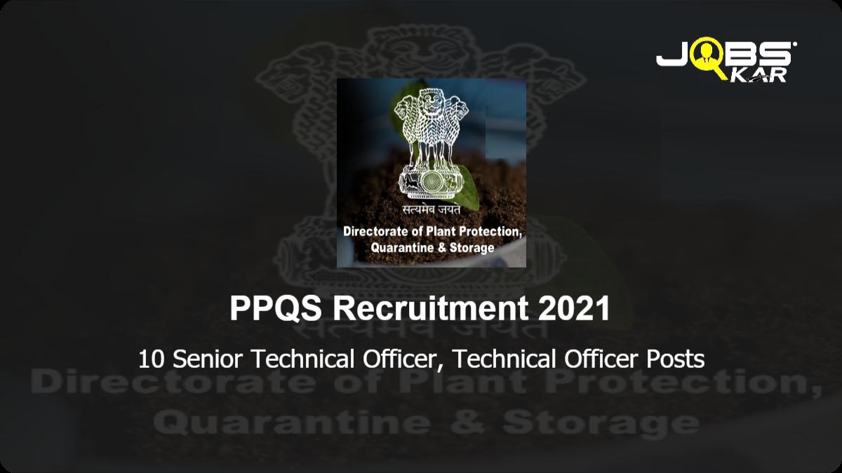 PPQS Recruitment 2021: Apply for 10 Senior Technical Officer, Technical Officer Posts