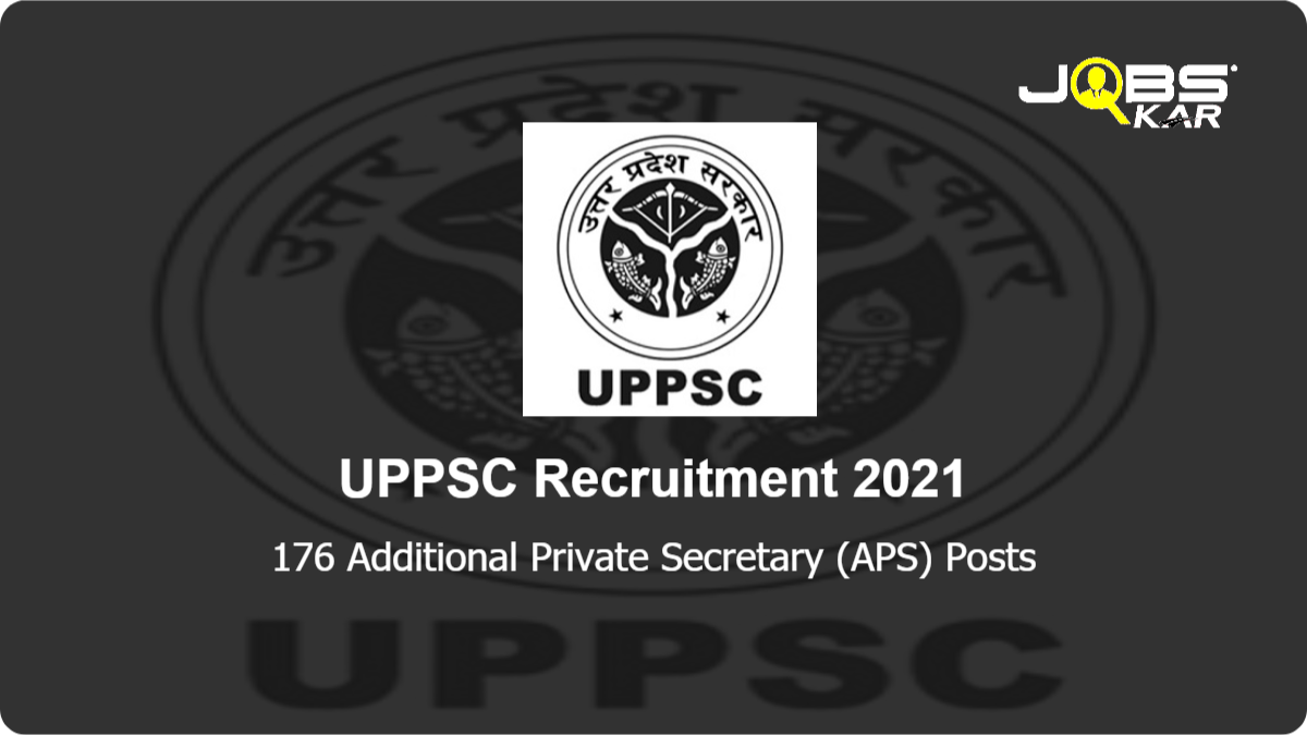 UPPSC Recruitment 2021: Apply for 176 Additional Private Secretary (APS) Posts