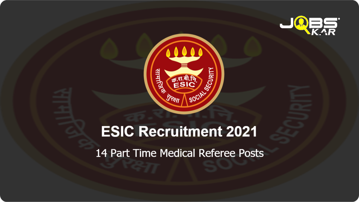 ESIC Recruitment 2021: Walk in for 14 Part Time Medical Referee Posts