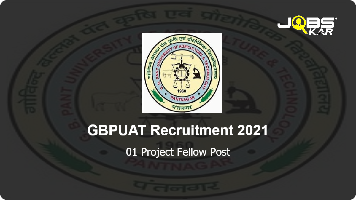 GBPUAT Recruitment 2021: Apply for Project Fellow Post