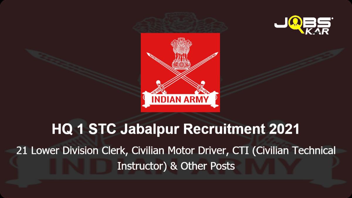 HQ 1 STC Jabalpur Recruitment 2021: Apply for 21 Lower Division Clerk, Civilian Motor Driver, CTI (Civilian Technical Instructor), Stenographer Grade II Posts