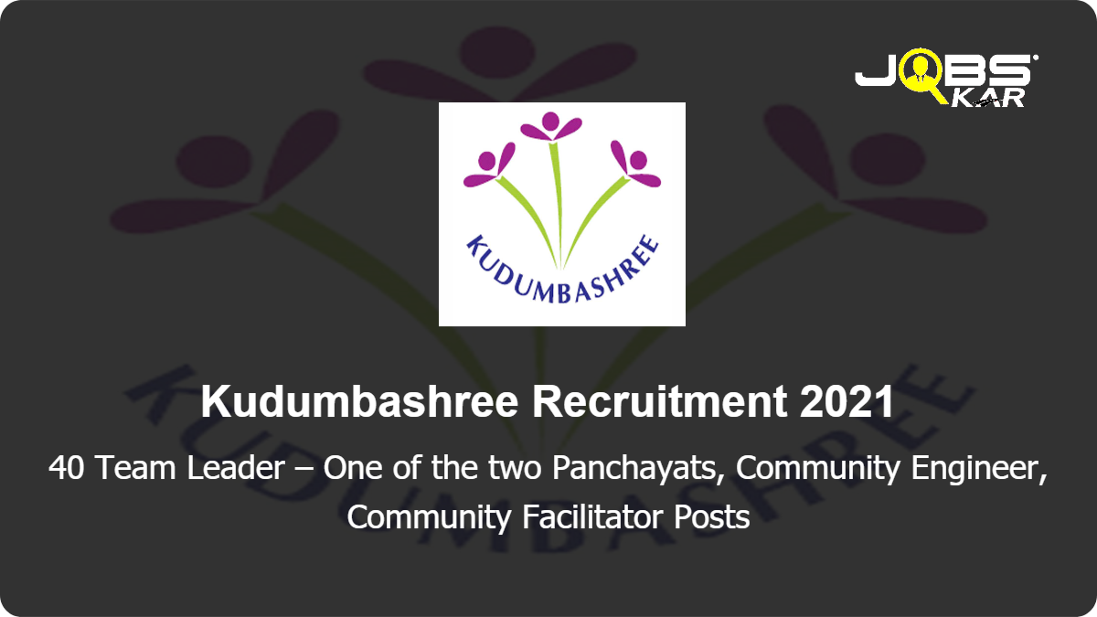 Kudumbashree Recruitment 2021: Apply for 40 Team Leader – One of the two Panchayats, Community Engineer, Community Facilitator Posts