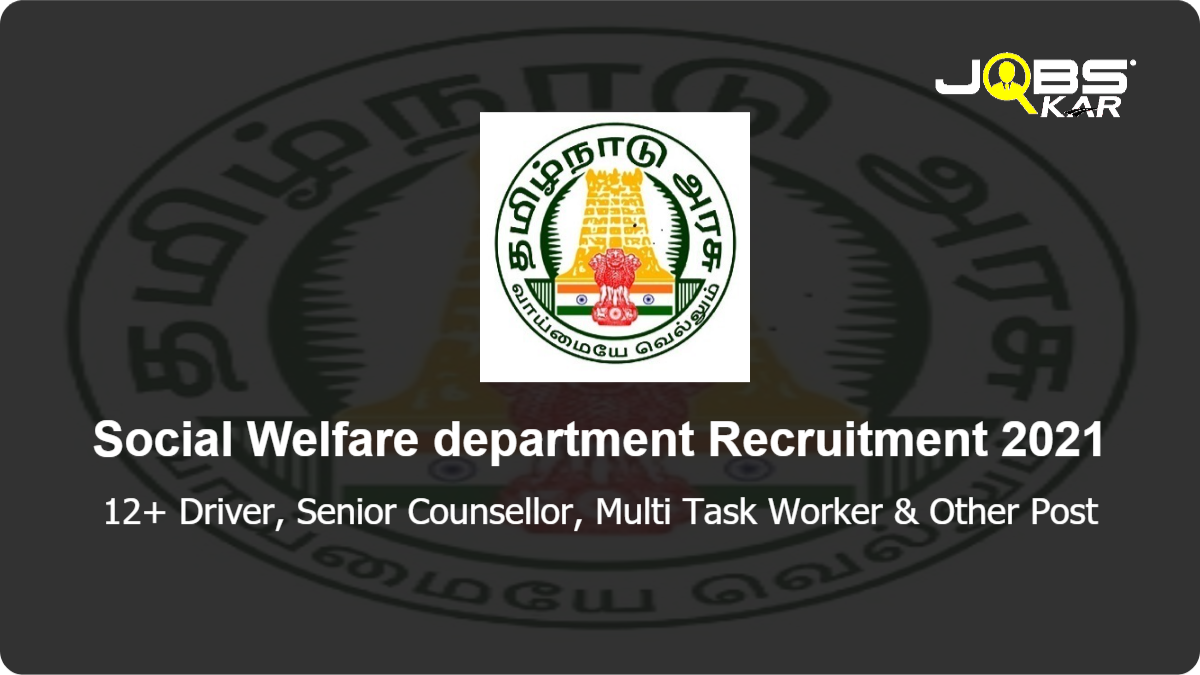 Social Welfare department Recruitment 2021: Apply for Various Driver, Senior Counsellor, Multi Task Worker, IT Admin, Centre Administrator, Case Worker, Security Posts