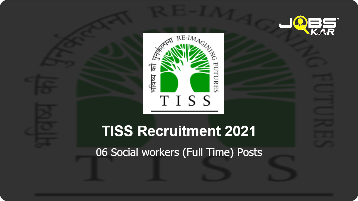 TISS Recruitment 2021: Walk in for 06 Social workers (Full Time) Posts
