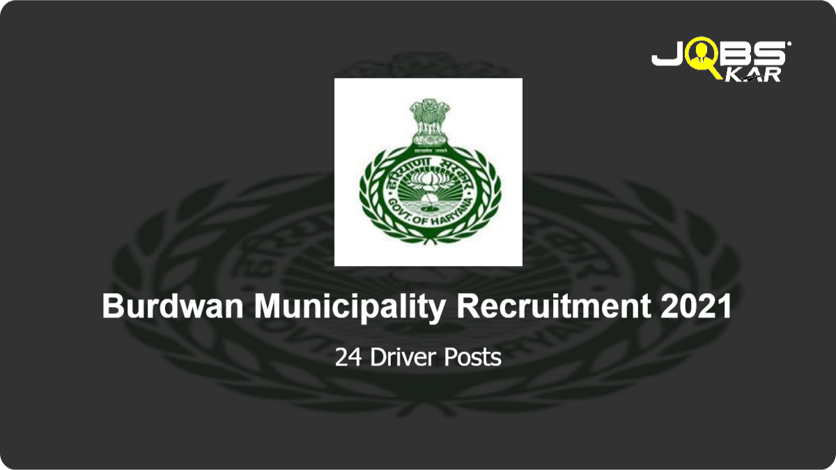 Burdwan Municipality Recruitment 2021: Apply for 24 Driver Posts
