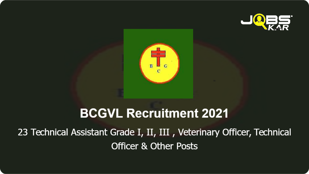 BCGVL Recruitment 2021: Walk in for 23 Technical Assistant  Grade I, II, III, Veterinary Officer, Technical Officer, Technical Assistant Mechanical Grade II & Other Posts