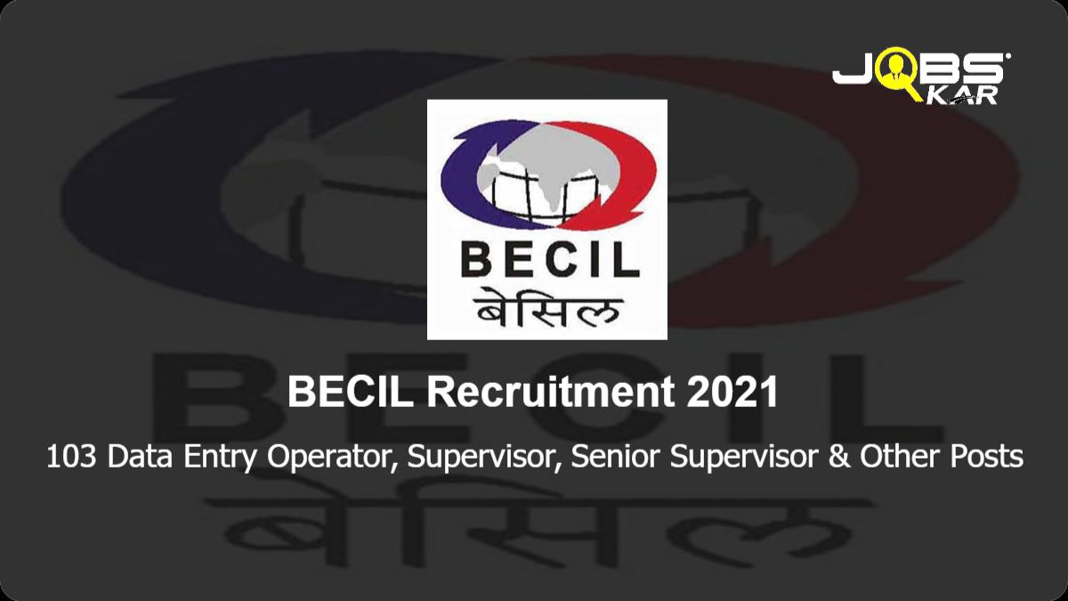 BECIL Recruitment 2021: Apply Online for 103 Data Entry Operator, Supervisor, Senior Supervisor, Handyman Posts