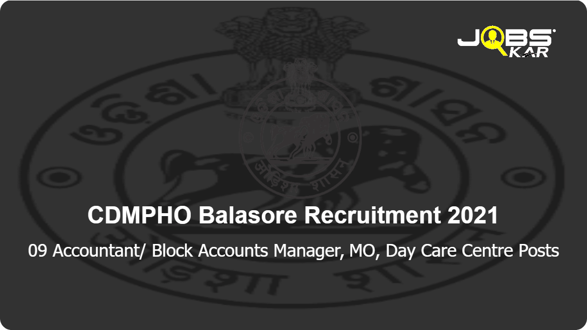 CDMPHO Balasore Recruitment 2021: Walk in for 09 Accountant/ Block Accounts Manager, MO, Day Care Centre Posts