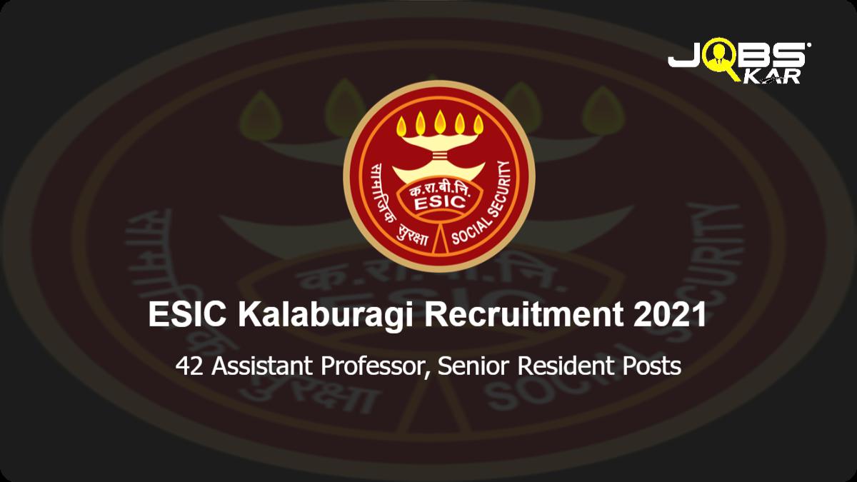 ESIC Kalaburagi Recruitment 2021: Walk in for 42 Assistant Professor, Senior Resident Posts