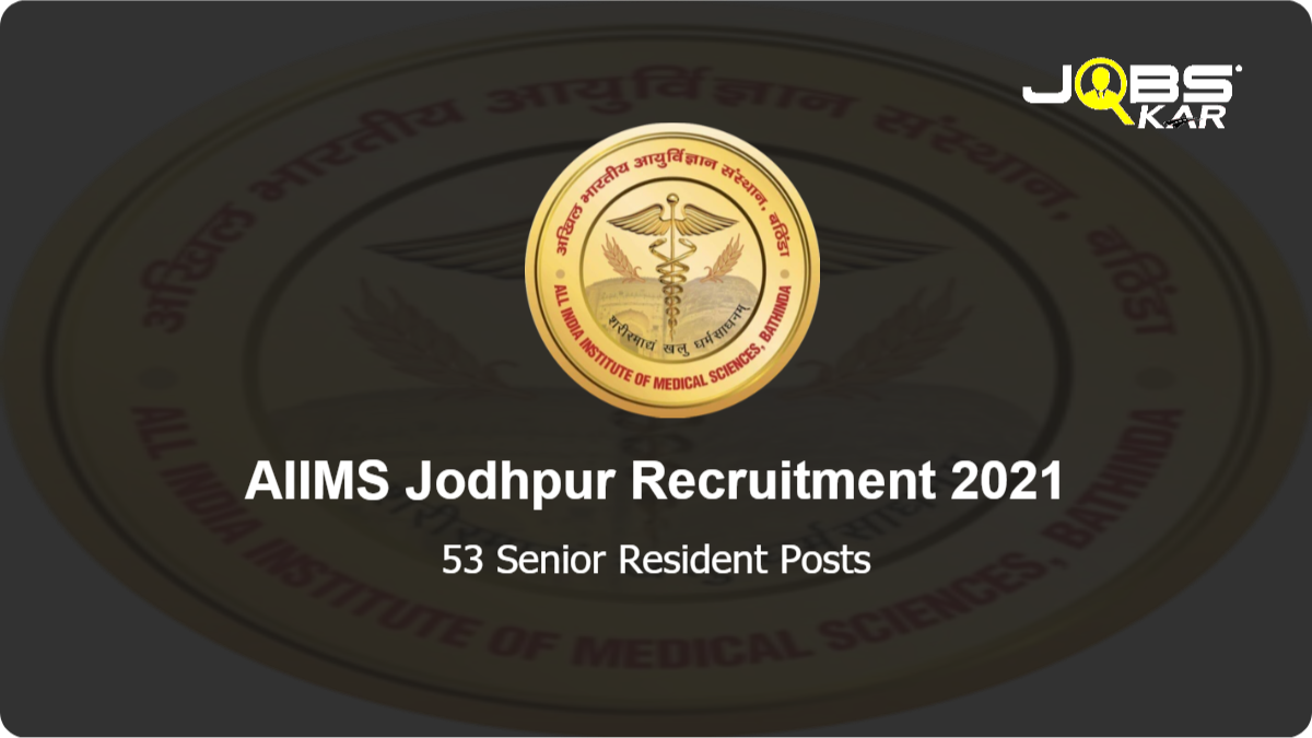 AIIMS Jodhpur Recruitment 2021: Walk in for 53 Senior Resident Posts